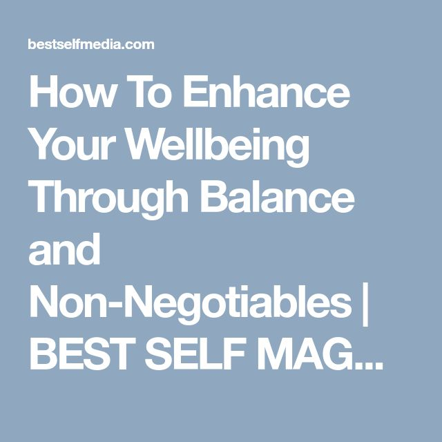 How To Enhance Your Wellbeing Through Balance and Non-Negotiables | BEST SELF MAGAZINE