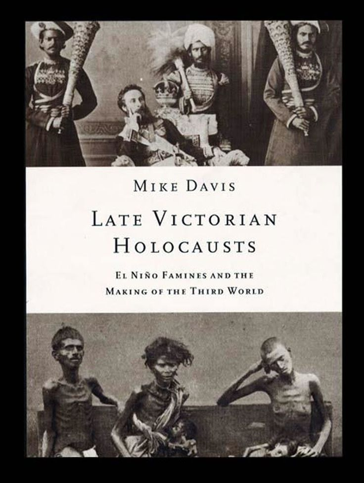 """""""Late Victorian Holocausts: El Niño Famines and the Making of the Third World"""" / Mike Davis. Publisher: Verso, 2000. ISBN1-85984-739-0 (Hardback), ISBN 1-85984-382-4 (Paperback) https://en.wikipedia.org/wiki/Late_Victorian_Holocausts"""