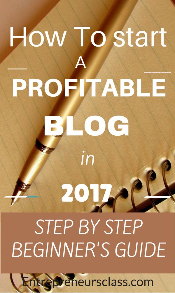 How to start a profitable blog in 2017- the step by step guide to start a blog on bluehost.