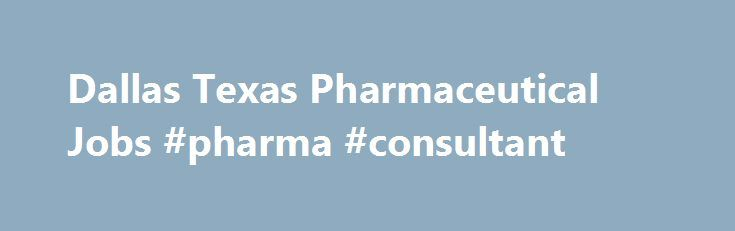 Dallas Texas Pharmaceutical Jobs #pharma #consultant http://pharmacy.nef2.com/dallas-texas-pharmaceutical-jobs-pharma-consultant/  #pharmaceutical companies in dallas tx # Dallas, Texas Pharmaceutical Jobs Looking for Pharmaceutical Jobs in Dallas, Texas. See currently available Pharmaceutical job openings in Dallas, Texas on pharmaceutical.jobs.net. Browse the current listings and fill out job applications. pharmaceutical.jobs.net is the starting point for a job search in any pharmaceutical…