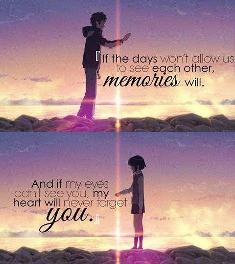 Si los días no nos permiten vernos, nuestras memorias lo harán; y si mis ojos no te pueden ver, mi corazón nunca te olvidará.