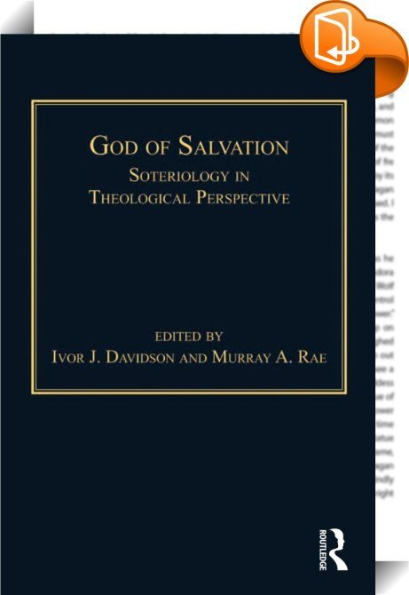 God of Salvation    :  The theology of salvation stands at the heart of the Christian faith. Very often the structure of Christian salvation is seen in terms of a single theme, such as atonement for sins, forgiveness, liberation or friendship with God. It is easy to reduce soteriology to a matter of merely personal experience, or to see salvation as just a solution to a human problem.  This book explores a vital yet often neglected aspect of Christian confession - the essential relatio...