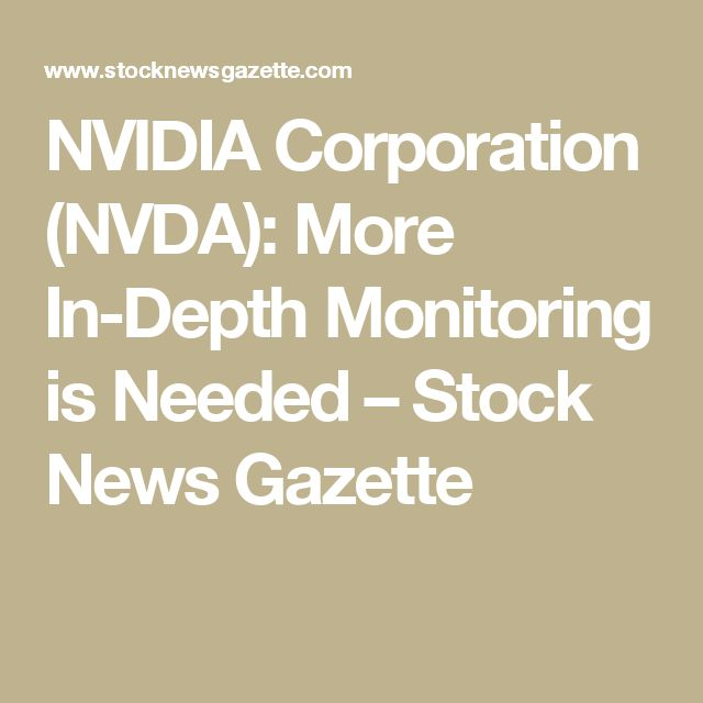 NVIDIA Corporation (NVDA): More In-Depth Monitoring is Needed – Stock News Gazette