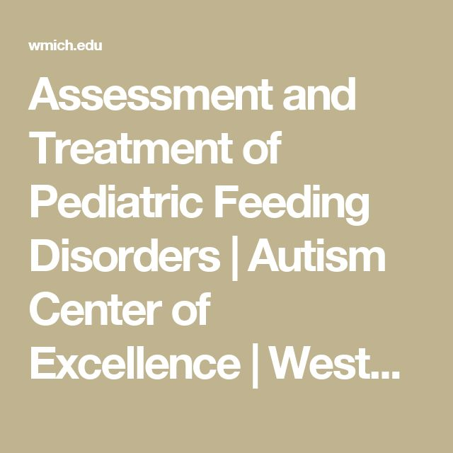 Assessment and Treatment of Pediatric Feeding Disorders | Autism Center of Excellence | Western Michigan University