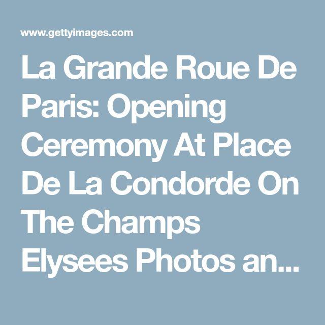 La Grande Roue De Paris: Opening Ceremony At Place De La Condorde On The Champs Elysees Photos and Images | Getty Images