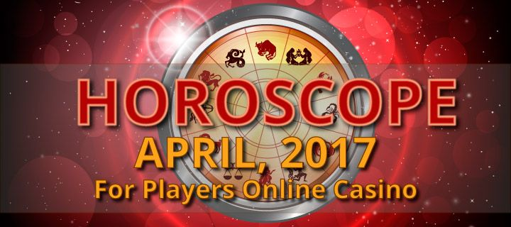 Horoscope April, 2017 for Players Online Casino