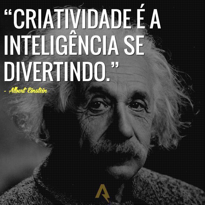 Criatividade é a inteligência se divertindo. – Albert Einstein