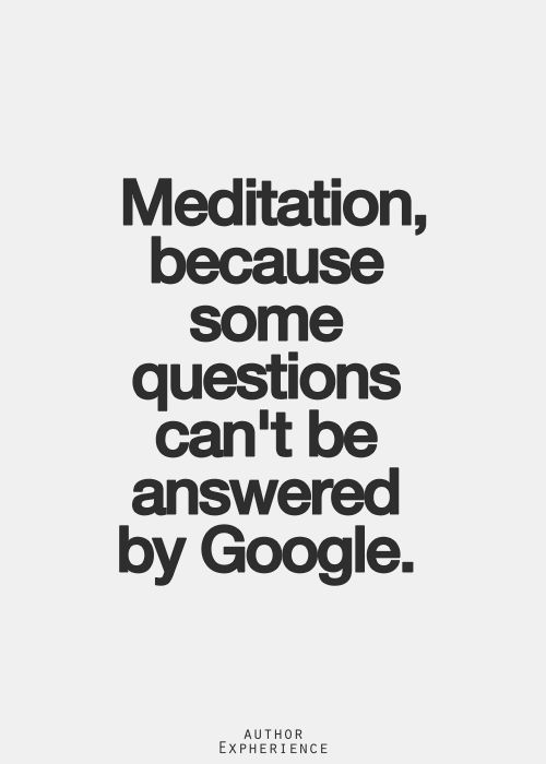 Meditation: Because some questions can't be answered by Google.
