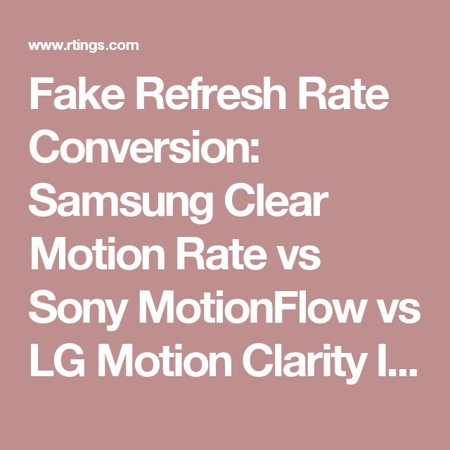 Fake Refresh Rate Conversion: Samsung Clear Motion Rate vs Sony MotionFlow vs LG Motion Clarity Index