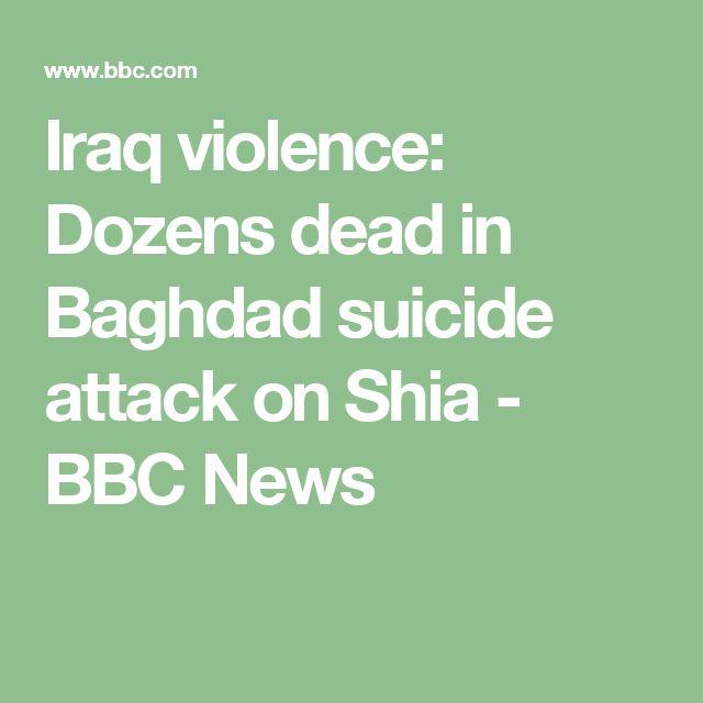 Iraq violence: Dozens dead in Baghdad suicide attack on Shia - BBC News