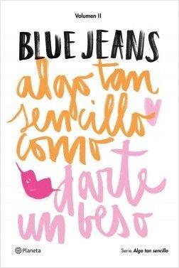 Blue Jeans. Algo tan sencillo como darte un beso Barcelona : Planeta, 2016.