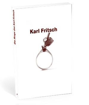 Die Ringe des Karl Fritsch - Karl Fitsch - Munich: Braunbook Publisher, 2009  -   100 pp colour images & black and white images    ISBN/ISSN: 978-3-00-029583-6