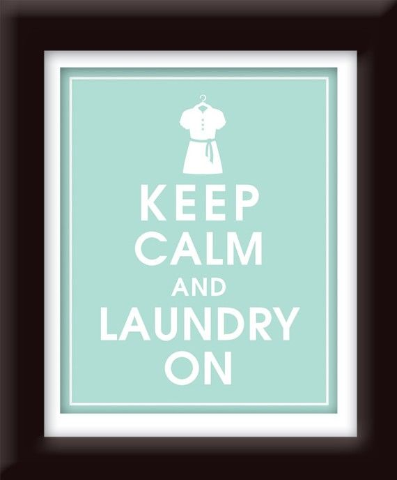Keep Calm and Laundry On: from Etsy in lots of background colors. I'm getting one for my laundry room