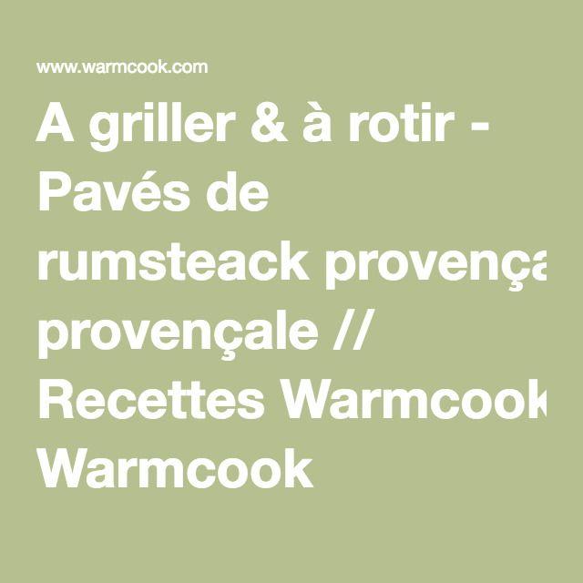 A griller & à rotir - Pavés de rumsteack provençale // Recettes Warmcook