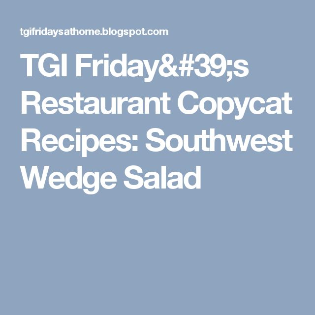 TGI Friday's Restaurant Copycat Recipes: Southwest Wedge Salad