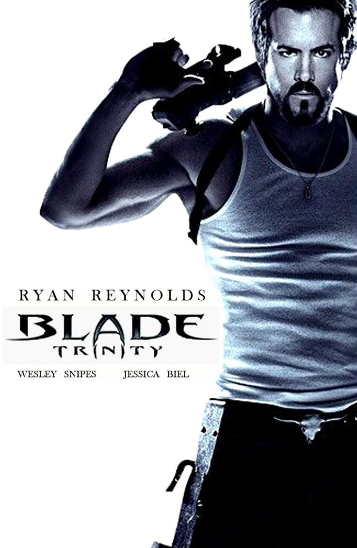 Blade: Trinity - The only reasons this movie in on here are Ryan Reynolds, Jessica Biel, Dominic Purcell, Parker Posey and Kris Kristofferson. Those actors made this movie.