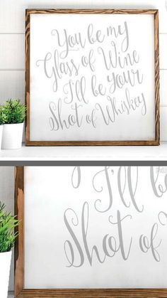 You be my glass of wine I'll be your shot of whiskey | Farmhouse Wood Sign