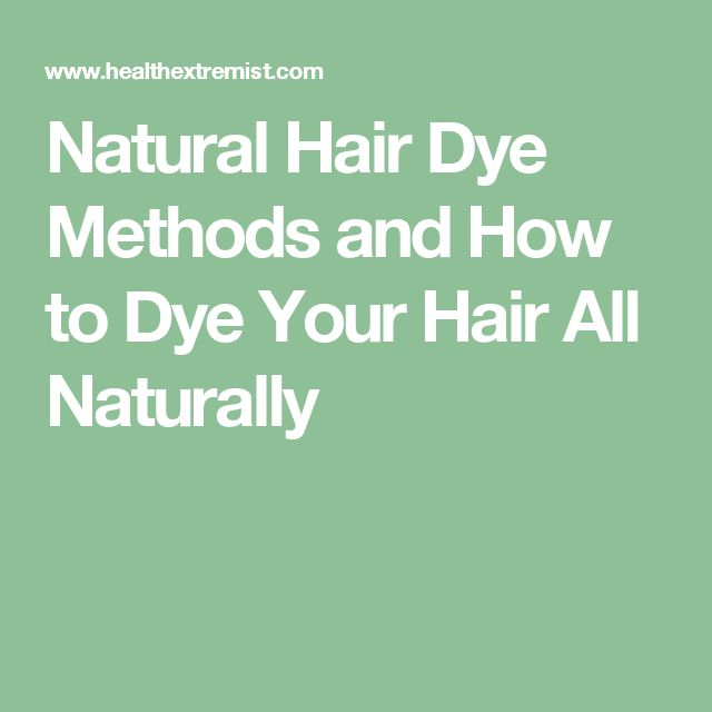 Natural Hair Dye Methods and How to Dye Your Hair All Naturally