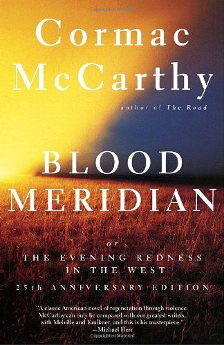 """Cormac McCarthy's """"Blood Meridian"""".  One of the most disturbing books you will probably ever read."""