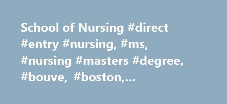 School of Nursing #direct #entry #nursing, #ms, #nursing #masters #degree, #bouve, #boston, #northeastern http://tablet.remmont.com/school-of-nursing-direct-entry-nursing-ms-nursing-masters-degree-bouve-boston-northeastern/  # Undergraduate Programs BSN Nursing Accelerated Bachelor of Science in Nursing (ABSN) – Boston Campus Accelerated Bachelor of Science in Nursing (ABSN) – Charlotte Campus Online RN to BSN Master's / Specialties / CAGS Direct Entry Nursing (MS) Adult-Gerontology Acute…