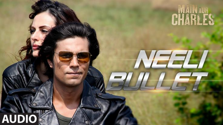 'Neeli Bullet' FULL AUDIO Song | Main Aur Charles | Randeep Hooda | T-Se...