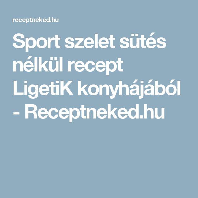 Sport szelet sütés nélkül recept LigetiK konyhájából - Receptneked.hu