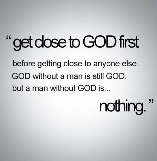 Words of wisdom <3  A man without God is nothing.