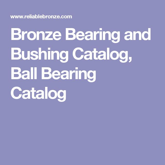 Bronze Bearing and Bushing Catalog, Ball Bearing Catalog