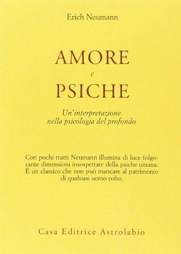 Amore e Psiche. Un'interpretazione nella psicologia del profondo di Erich Neumann