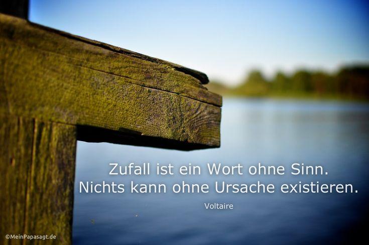 Mein Papa sagt... Zufall ist ein Wort ohne Sinn. Nichts kann ohne Ursache existieren. Voltaire  #Zitate #deutsch #quotes      Weisheiten & Zitate TÄGLICH NEU auf www.MeinPapasagt.de