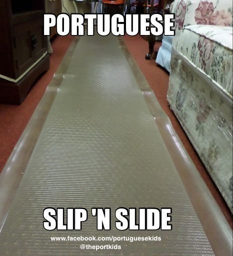 Slip 'N Slide you find these in most Portuguese homes-- made me laugh to see it