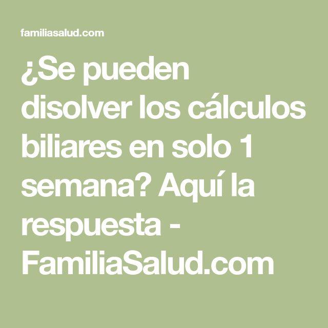 ¿Se pueden disolver los cálculos biliares en solo 1 semana? Aquí la respuesta - FamiliaSalud.com