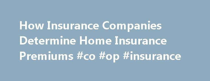How Insurance Companies Determine Home Insurance Premiums #co #op #insurance http://insurance.nef2.com/how-insurance-companies-determine-home-insurance-premiums-co-op-insurance/  #homeowners insurance rates # How Insurance Companies Determine Home Insurance Premiums Back to Resources Article 2 of 9 in How to Purchase Home Insurance Home Insurance premium rates are calculated based on pooled risk. All the people in the same... Read more
