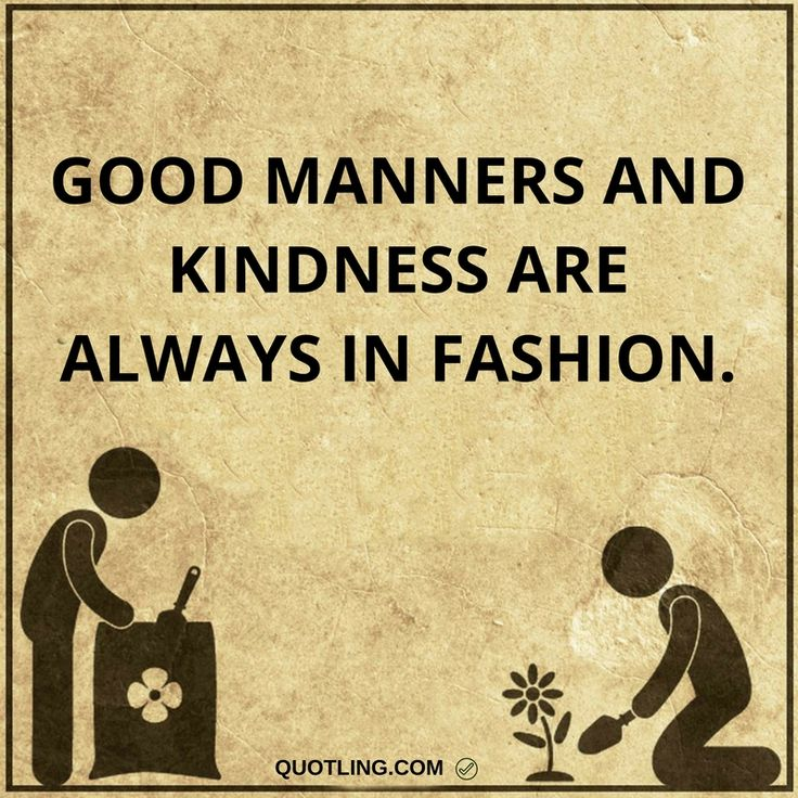 Kindness Quotes | Good manners and kindness are always in fashion.