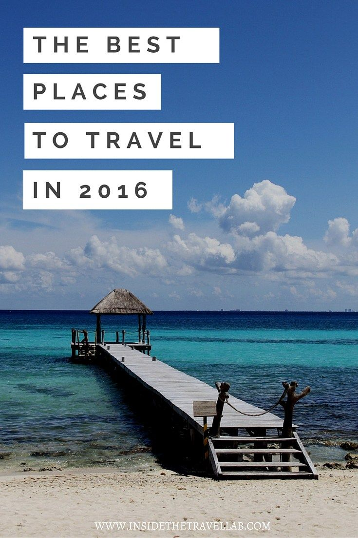 THE BEST PLACES TO TRAVEL IN 2016 via @insidetravellab