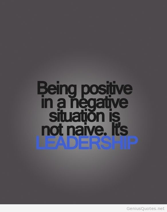 Being positive leadership quote #leadership #positive http://weown.in/ https://www.facebook.com/weown.in