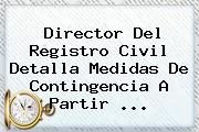 http://tecnoautos.com/wp-content/uploads/imagenes/tendencias/thumbs/director-del-registro-civil-detalla-medidas-de-contingencia-a-partir.jpg Registro Civil. Director del Registro Civil detalla medidas de contingencia a partir ..., Enlaces, Imágenes, Videos y Tweets - http://tecnoautos.com/actualidad/registro-civil-director-del-registro-civil-detalla-medidas-de-contingencia-a-partir/