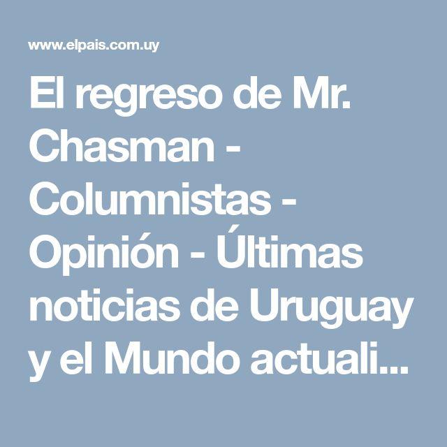 El regreso de Mr. Chasman - Columnistas - Opinión - Últimas noticias de Uruguay y el Mundo actualizadas - Diario EL PAIS Uruguay