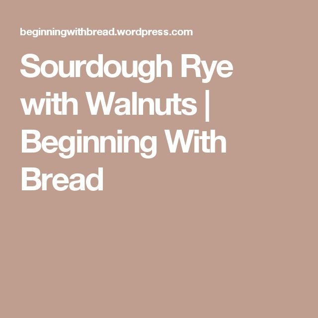 Sourdough Rye with Walnuts   Beginning With Bread