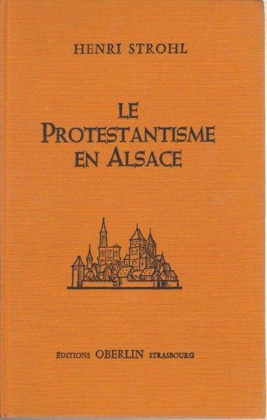 Le Protestantisme en Alsace  (Livre)  ~ Henri Strohl
