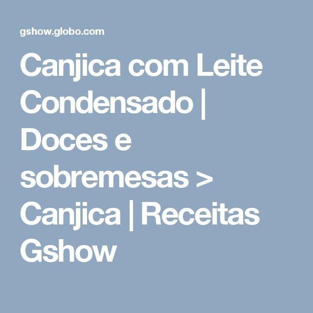 Canjica com Leite Condensado | Doces e sobremesas > Canjica | Receitas Gshow