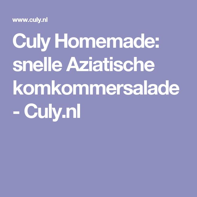 Culy Homemade: snelle Aziatische komkommersalade - Culy.nl