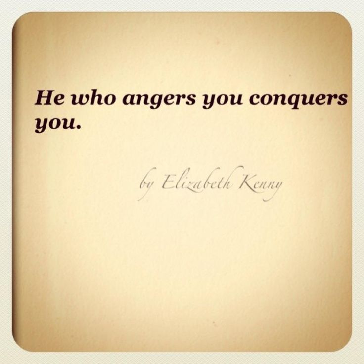 "I have hear this but it was ""He who angers you controls you."" I have had it on my wall at work for years!! Hard to remember when you are angry!! LOL"