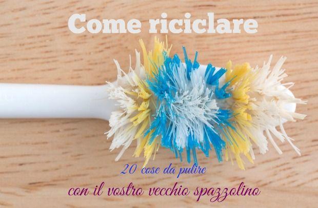 http://www.easyhome360.it/2017/03/come-riciclare-un-vecchio-spazzolino-20-cose-da-pulire.html