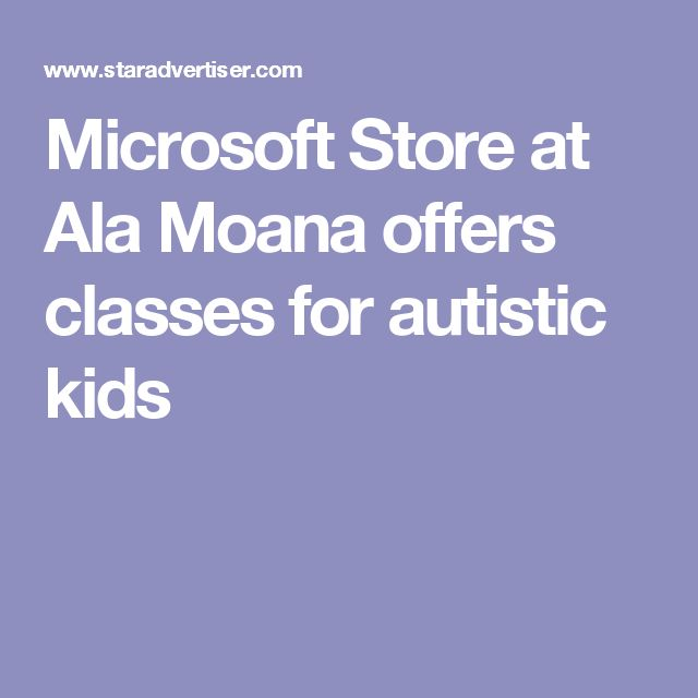 Microsoft Store at Ala Moana offers classes for autistic kids