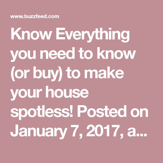 Know Everything you need to know (or buy) to make your house spotless! Posted on January 7, 2017, at 2:01 p.m.
