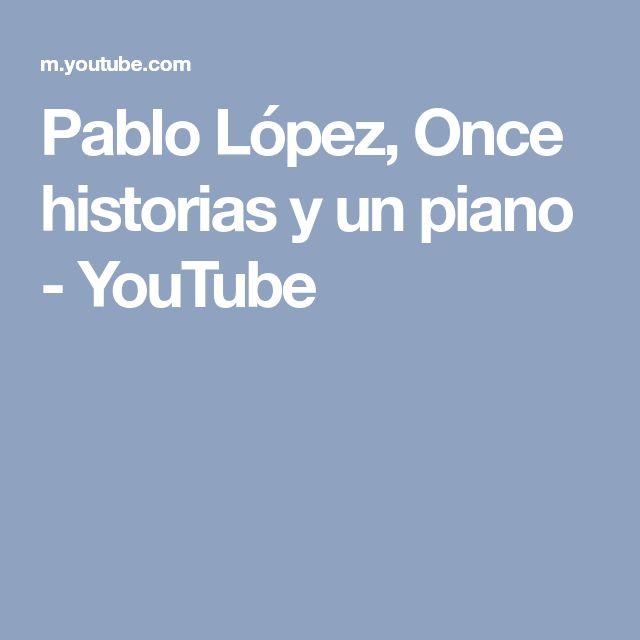 Pablo López, Once historias y un piano - YouTube