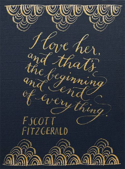 """fScott    2013yearoflettering:  """"I love her, and that's the beginning and…"""