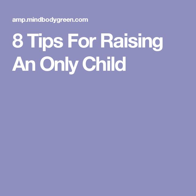 8 Tips For Raising An Only Child