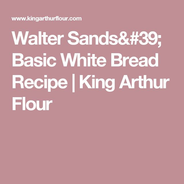 Walter Sands' Basic White Bread Recipe | King Arthur Flour